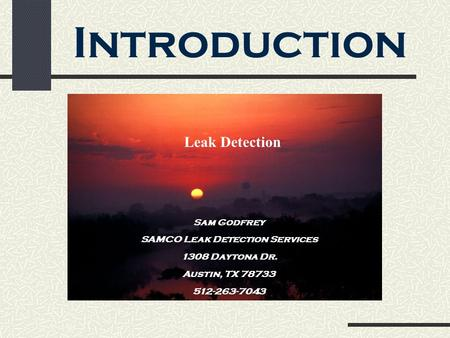 Introduction Leak Detection Sam Godfrey SAMCO Leak Detection Services 1308 Daytona Dr. Austin, TX 78733 512-263-7043.