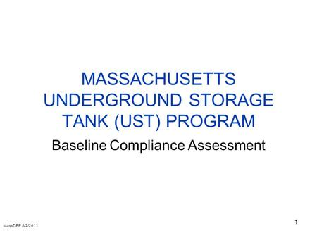 1 MASSACHUSETTS UNDERGROUND STORAGE TANK (UST) PROGRAM Baseline Compliance Assessment 1 MassDEP 8/2/2011.