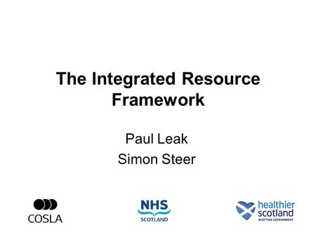 The Integrated Resource Framework Paul Leak Simon Steer.