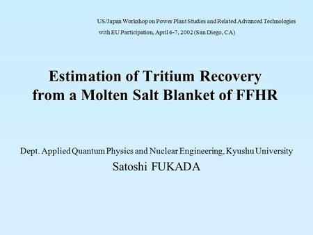 Estimation of Tritium Recovery from a Molten Salt Blanket of FFHR Dept. Applied Quantum Physics and Nuclear Engineering, Kyushu University Satoshi FUKADA.