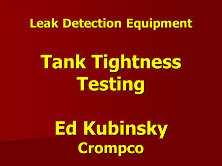 Leak Detection Equipment Tank Tightness Testing Ed Kubinsky Crompco.
