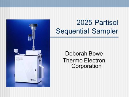 2025 Partisol Sequential Sampler Deborah Bowe Thermo Electron Corporation.