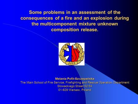 Some problems in an assessment of the consequences of a fire and an explosion during the multicomponent mixture unknown composition release. Melania Pofit-Szczepańska.