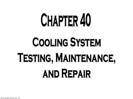 © Goodheart-Willcox Co., Inc.  Cooling system diagnosis  Cooling system problems  Thermostat service  Cooling system hose service  Radiator and.