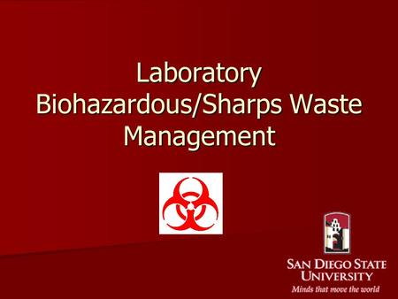 Laboratory Biohazardous/Sharps Waste Management. Types of Biohazardous Waste Dry Solid- No pourable liquids! Dry Solid- No pourable liquids! –Contaminated.