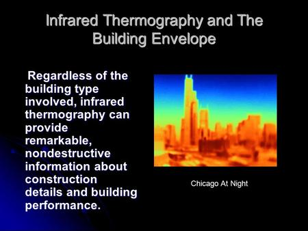 Infrared Thermography and The Building Envelope Regardless of the building type involved, infrared thermography can provide remarkable, nondestructive.