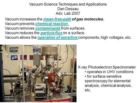Vacuum increases the mean-free-path of gas molecules.mean-free-path Vacuum prevents chemical reaction. Vacuum removes contaminants from surfaces.contaminants.