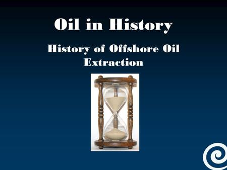 Oil in History History of Offshore Oil Extraction.