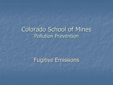 Colorado School of Mines Pollution Prevention Fugitive Emissions.