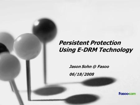 Persistent Protection Using E-DRM Technology Jason Fasoo 06/18/2008.