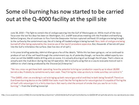 Some oil burning has now started to be carried out at the Q-4000 facility at the spill site June 18, 2010 – The fight to contain the oil and gas spewing.