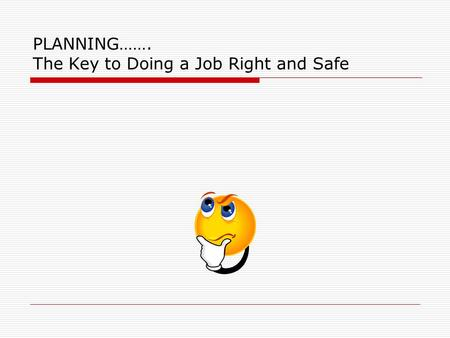 PLANNING……. The Key to Doing a Job Right and Safe.
