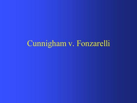 Cunnigham v. Fonzarelli. Instructions Read through the scenario. Then read through the questions posed at the end of the scenario. Try to answer the questions.