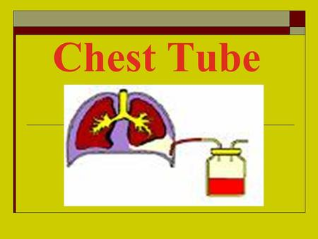 Chest Tube. Out line  Introduction  Definition  Indications  WHERE IS THE CHEST TUBE INSERTED?  Nursing skills.  Problem solving.  Removal of a.