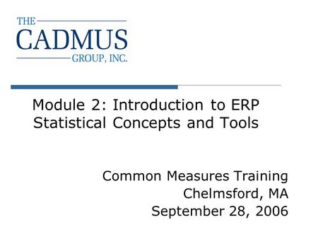 Module 2: Introduction to ERP Statistical Concepts and Tools Common Measures Training Chelmsford, MA September 28, 2006.