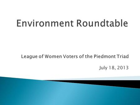 League of Women Voters of the Piedmont Triad July 18, 2013.