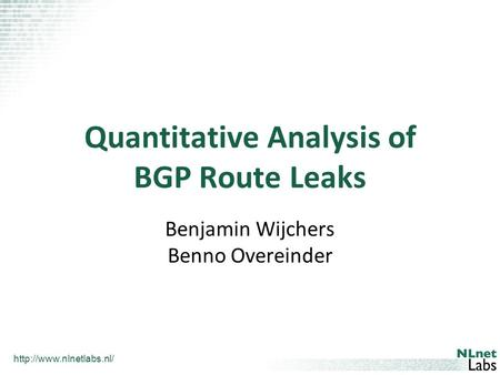 Quantitative Analysis of BGP Route Leaks Benjamin Wijchers Benno Overeinder.