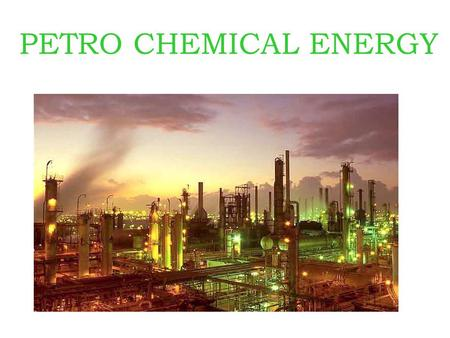 PETRO CHEMICAL ENERGY. The Company  Petro Chemical Energy o We are the global leader in energy loss surveys having over 25 years experience making your.