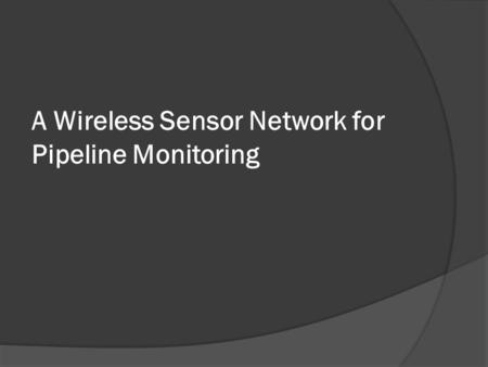 A Wireless Sensor Network for Pipeline Monitoring.
