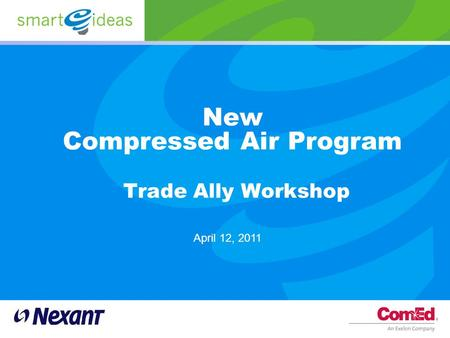 New Compressed Air Program Trade Ally Workshop April 12, 2011.