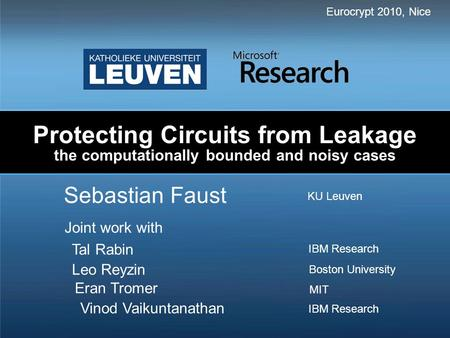 Protecting Circuits from Leakage the computationally bounded and noisy cases Sebastian Faust Eurocrypt 2010, Nice Joint work with KU Leuven Tal Rabin Leo.