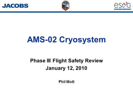 AMS-02 Cryosystem Phase III Flight Safety Review January 12, 2010 Phil Mott.