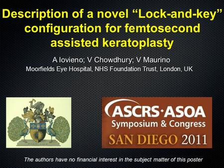 "Description of a novel ""Lock-and-key"" configuration for femtosecond assisted keratoplasty A Iovieno; V Chowdhury; V Maurino Moorfields Eye Hospital, NHS."