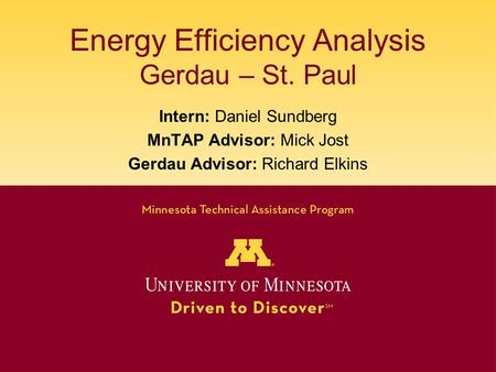 Energy Efficiency Analysis Gerdau – St. Paul Intern: Daniel Sundberg MnTAP Advisor: Mick Jost Gerdau Advisor: Richard Elkins.