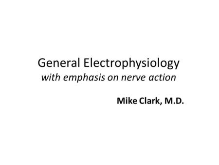 General Electrophysiology with emphasis on nerve action