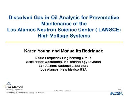 Operated by Los Alamos National Security, LLC for NNSA U N C L A S S I F I E D Slide 1 Dissolved Gas-in-Oil Analysis for Preventative Maintenance of the.
