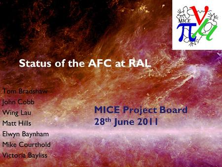 Status of the AFC at RAL Tom Bradshaw John Cobb Wing Lau Matt Hills Elwyn Baynham Mike Courthold Victoria Bayliss MICE Project Board 28 th June 2011.