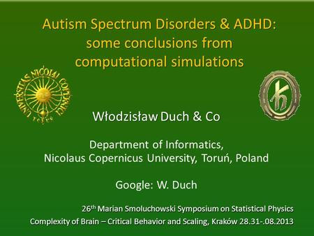 Autism Spectrum Disorders & ADHD: some conclusions from computational simulations Włodzisław Duch & Co Department of Informatics, Nicolaus Copernicus University,