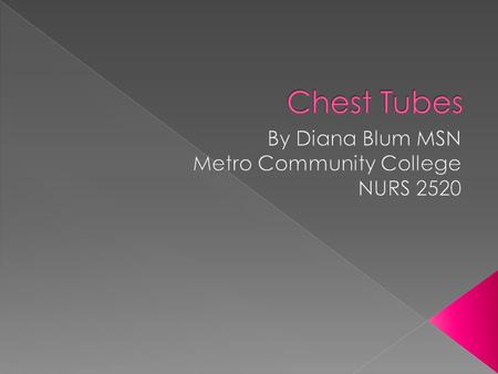  DEMONSTRATE THE ROLE OF THE RN IN NURSING INTERVENTIONS OF CHEST TUBES  PERFORM THERAPEUTIC NURSING INTEVENTIONS TO CLIENTS WITH CHEST TUBES.