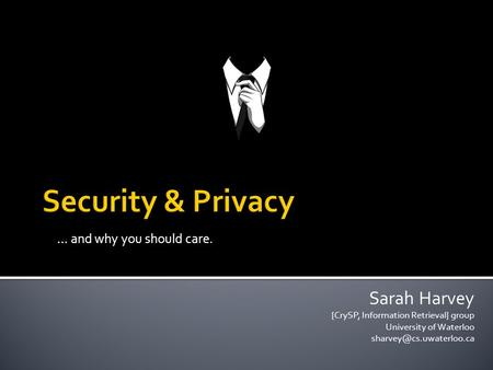 … and why you should care. Sarah Harvey {CrySP, Information Retrieval} group University of Waterloo