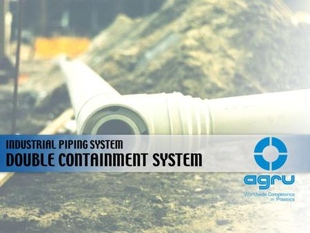 DOUBLE CONTAINMENT SYSTEM INDUSTRIAL PIPING SYSTEM.
