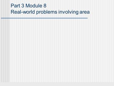 Part 3 Module 8 Real-world problems involving area.