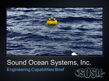 Sound Ocean Systems, Inc. Engineering Capabilities Brief.