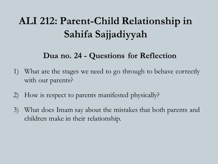 ALI 212: Parent-Child Relationship in Sahifa Sajjadiyyah Dua no. 24 - Questions for Reflection 1)What are the stages we need to go through to behave correctly.