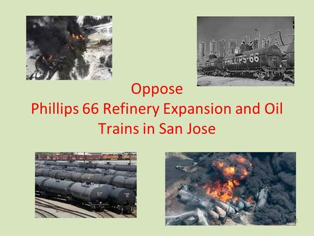 Oppose Phillips 66 Refinery Expansion and Oil Trains in San Jose 1.