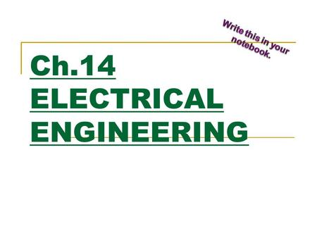 Ch.14 ELECTRICAL ENGINEERING. RELATES BOTH ELECTRICITY AND ELECTRONICS.