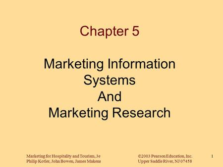 Marketing for Hospitality and Tourism, 3e©2003 Pearson Education, Inc. Philip Kotler, John Bowen, James MakensUpper Saddle River, NJ 07458 1 Chapter 5.