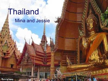 Thailand Mina and Jessie. Religions 94.6% are Buddhists 4.6% are Islamic 0.7% are Christian 0.1% are other.