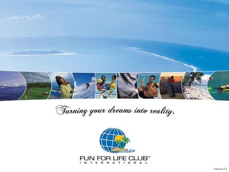 Version 2.1. Fun For Life Club International was founded by President Al Pringle in October 2002. It is a rock solid, debt-free, multi-million dollar.