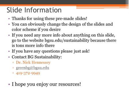 Slide Information Thanks for using these pre-made slides! You can obviously change the design of the slides and color scheme if you desire If you need.