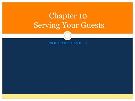 Chapter 10 Serving Your Guests PROSTART LEVEL 1. Definition of Hospitality Hospitality is the feeling that guests take with them from their experience.