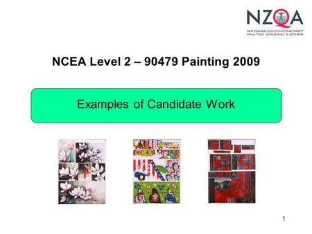 1 NCEA Level 2 – 90479 Painting 2009 Examples of Candidate Work.