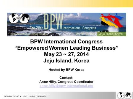 "Empowered Women Leading Business FROM THE TOP · AT ALL LEVELS · IN THE COMMUNITY BPW International Congress ""Empowered Women Leading Business"" May 23 ~"