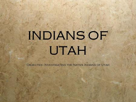 Objective: Investigating the Native Indians of Utah