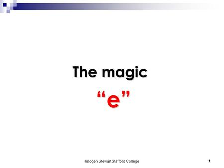"Imogen Stewart Stafford College1 The magic ""e"" ""e"""