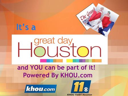 It's a and YOU can be part of it! Powered By KHOU.com.